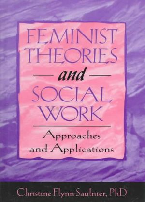feminist theories in social work The feminist perspective contributes to social work a focus on explaining and responding to the oppressed position of women in many societies.