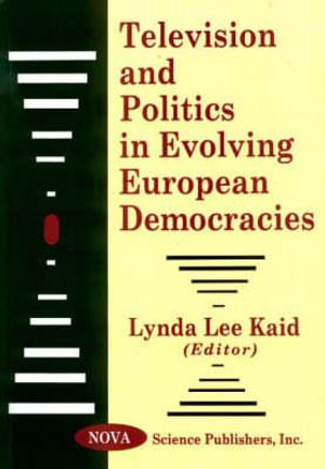 Television and Politics in Evolving European Democracies - Lynda Lee Kaid