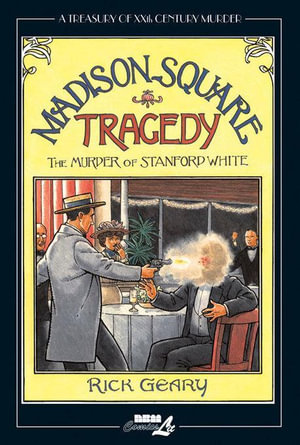 Madison Square Tragedy : The Murder of Stanford White - Rick Geary