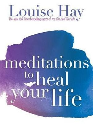 Meditations to Heal Your Life - Louise L. Hay