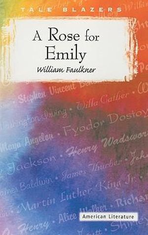 A Rose for Emily : Tale Blazers: American Literature - William Faulkner