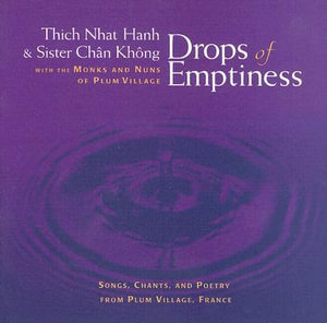 Drops of Emptiness : Songs, Chants and Poetry from Plum Village, France - Thich Nhat Hanh
