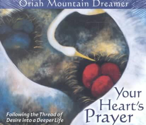 Your Heart's Prayer : Following the Thread of Desire into a Deeper Life - Oriah Mountain Dreamer