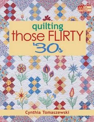 Quilting Those Flirty '30s : 000203601 - Cynthia Tomaszewski