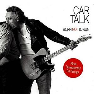 Car Talk: Born Not to Run : More Disrespectful Car Songs - Tom Magliozzi