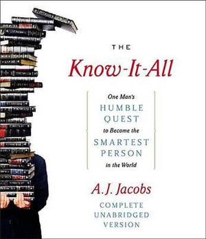 The Know-It-All : One Man's Humble Quest to Become the Smartest Person in the World (Unabridged Edition) - A J Jacobs