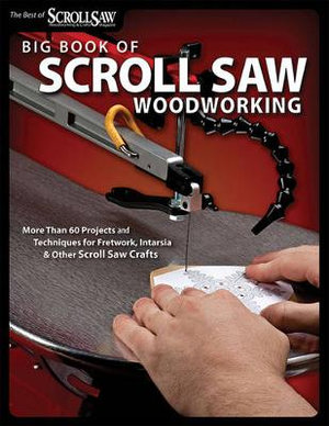 Big Book of Scroll Saw Woodworking : More Than 60 Projects and Techniques for Fretwork, Intarsia and Other Scroll Saw Crafts - Scroll Saw Woodworking & Crafts Magazine