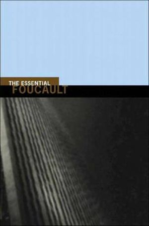The Essential Foucault Michel Foucault, Paul Rabinow, Nikolas S. Rose and Nikolas Rose