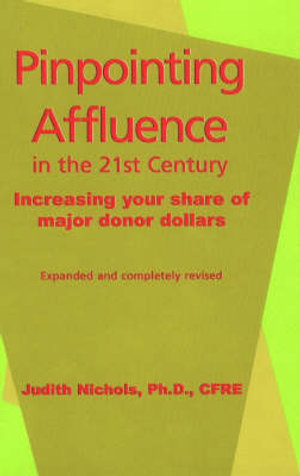 Pinpointing Affluence: Increasing Your Share of Major Donor Dollars Judith E. Nichols