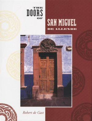 The Doors of San Miguel De Allende - Robert de Gast