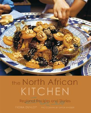 The North African Kitchen: Regional Recipes and Stories Fiona Dunlop and Simon Wheeler