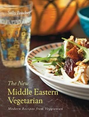 The New Middle Eastern Vegetarian : Modern Recipes from Veggiestan - Sally Butcher