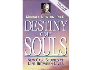 Destiny of Souls : New Case Studies of Life Between Lives - Michael Newton