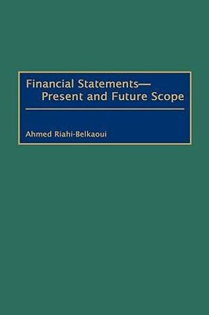 Financial Statements -- Present and Future Scope :  Present and Future Scope - Ahmed Riahi-Belkaoui