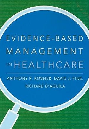 Evidence-Based Management in Healthcare David J. Fine, Richard D'Aquila and Anthony R. Kovner