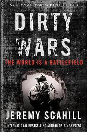 Dirty Wars : The World Is A Battlefield - Jeremy Scahill