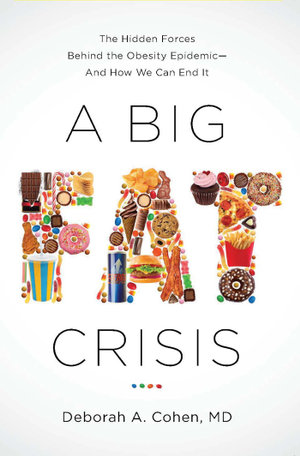 A Big Fat Crisis : The Hidden Forces Behind the Ovesity Epidemic--And How We Can End It - Deborah A. Cohen
