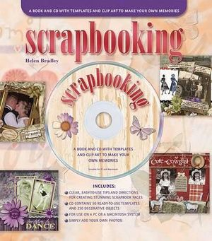 Scrapbooking : A Book and CD with Templates and Clip Art to Make Your Own Memories - Helen Bradley