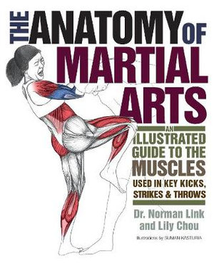 The Anatomy of Martial Arts :  An Illustrated Guide to the Muscles Used in Key Kicks, Strikes, & Throws - Norman Link