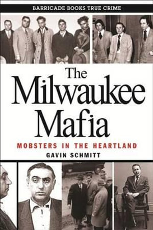 The Milwaukee Mafia : Mobsters in the Heartland - Gavin Schmitt