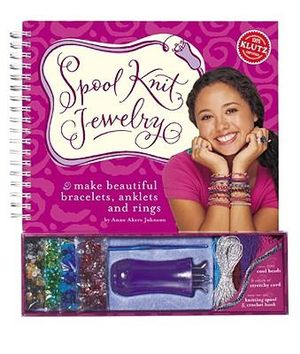 Spool Knit Jewelry : Make Beautiful Bracelets, Anklets and Rings [With Other] - Anne Akers Johnson