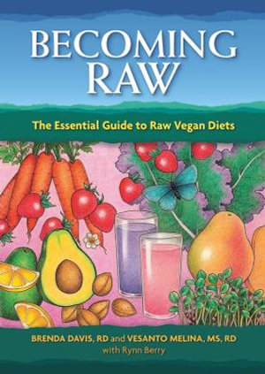 Becoming Raw : The Essential Guide to Raw Vegan Diets - Brenda Davis