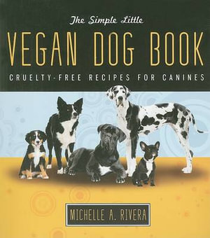The Simple Little Vegan Dog Book : Cruelty-Free Recipes for Canines - Michelle Rivera