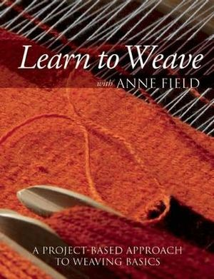Learn to Weave with Anne Field : A Project-Based Approach to Weaving Basics - Senior Lecturer & Consultant in Oral Medicine Department of Clinical Dental Sciences  Anne Field