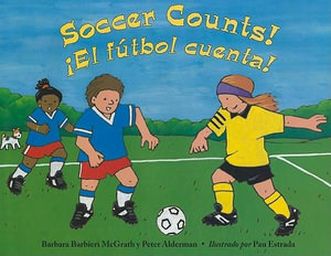 Soccer Counts! / El Futbol Cuenta! Barbara Barbieri McGrath, Peter Alderman and Pau Estrada
