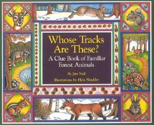 Whose Tracks Are These? A Clue Book of Familiar Forest Animals James Nail