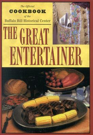 The Great Entertainer Cookbook: Recipes from the Buffalo Bill Historical Center Buffalo Bill Historical Center