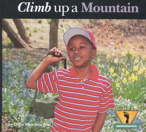 Climb Up a Mountain : Adventurer's Series - Dana Meachen Rau
