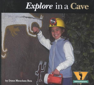 Explore in a Cave : Adventurer's Series - Dana Meachen Rau