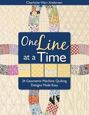 One Line at a Time : 24 Geometric Machine-Quilting Designs Made Easy - Charlotte Warr Anderson