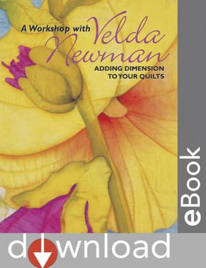 A Workshop with Velda Newman : Adding Dimension to Your Quilts - Velda Newman