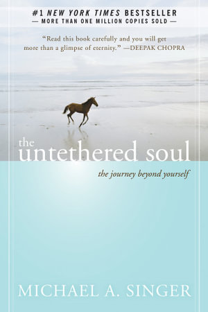 The Untethered Soul : The Journey Beyond Yourself - Michael A. Singer
