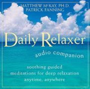 Daily Relaxer Companion : Soothing Guided Meditations for Deep Relaxation for Anytime, Anywhere - Dr Matthew McKay