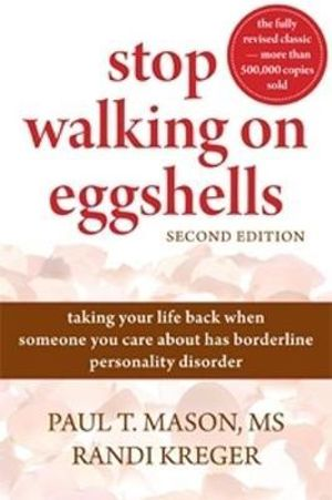Stop Walking on Eggshells : Taking Your Life Back When Someone You Care About Has Borderline Personality Disorder - Paul T. Mason