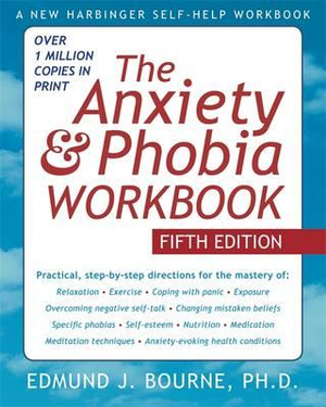 The Anxiety and Phobia Workbook : Anxiety & Phobia Workbook - Edmund J. Bourne