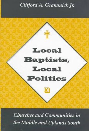 Local Baptists Local Politics: Churches Communities Clifford A. Grammich