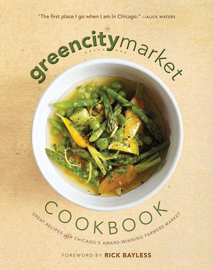 The Green City Market Cookbook : Great Recipes from Chicago's Award-Winning Farmers Market - Green City Market