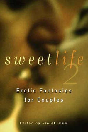 Sweet Life 2 : Stories of Sexual Fantasy and Adventure for Couples - Violet Blue