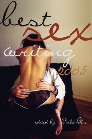 Best Sex Writing 2005 : 000314419 - Violet Blue