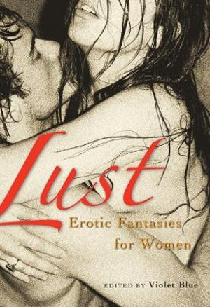 Lust : Women's Erotic Fantasies - Violet Blue