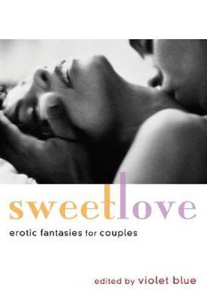 Sweet Love : Erotic Fantasies for Couples - Violet Blue