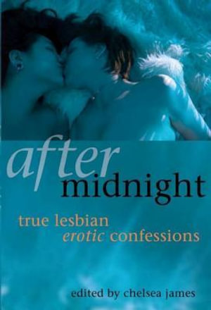 After Midnight : True Lesbian Erotic Confessions - Chelsea James