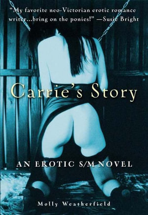 Carrie's Story : An Erotic S/M Novel - Molly Weatherfield