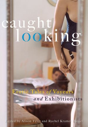 Caught Looking : Erotic Tales of Voyeurs and Exhibitionists - Alison Tyler