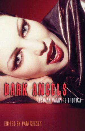 Dark Angels : Lesbian Vampire Erotica - Pam Keesey