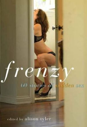 Frenzy : 60 Stories of Sudden Sex - Alison Tyler